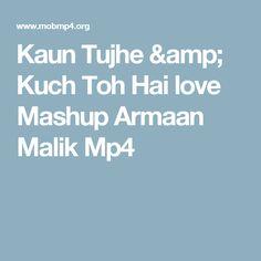 Kaun Tujhe & Kuch Toh Hai love Mashup Armaan Malik Mp4