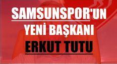 Samsunspor'un Yeni Başkanı Erkut Tutu