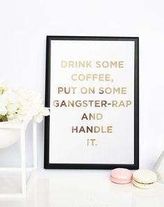 Drink Some Coffee Put on Some Gangster-Rap and by SkandiDesign
