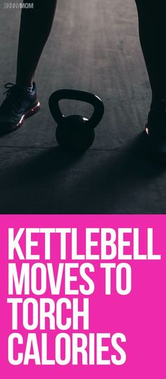 Torch total body with your kettlebell and these moves.