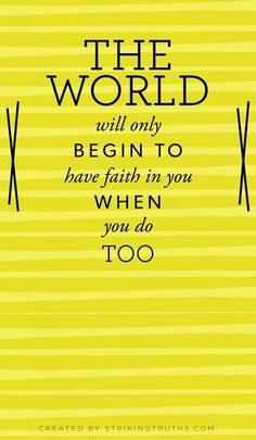 World will have faith in you quote via www.StrikingTruths.com