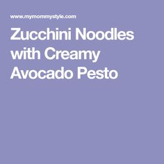 Zucchini Noodles with Creamy Avocado Pesto