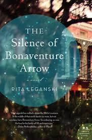 This week's lit review is THE SILENCE OF BONAVENTURE ARROW by Rita Leganski. A true author who paints with words.