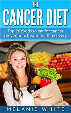 Cancer: Cancer Diet: Top 20 foods to eat for cancer prevention, treatment and recovery (Cancer Diet, cancer prevention, cancer fight, beat cancer, stop cancer, cancer recovery Book 1) repinned by proskitchensupply.com