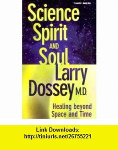 Science, Spirit and Soul (9781564556318) Larry Dossey , ISBN-10: 156455631X  , ISBN-13: 978-1564556318 ,  , tutorials , pdf , ebook , torrent , downloads , rapidshare , filesonic , hotfile , megaupload , fileserve