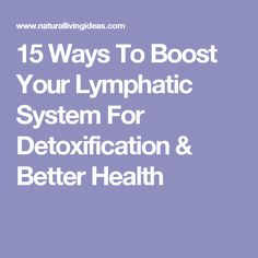 15 Ways To Boost Your Lymphatic System For Detoxification & Better Health