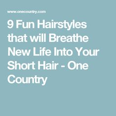 9 Fun Hairstyles that will Breathe New Life Into Your Short Hair - One Country