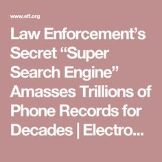 "Law Enforcement's Secret ""Super Search Engine"" Amasses Trillions of Phone Records for Decades 