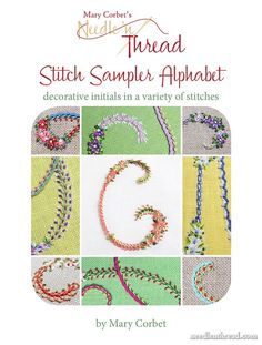 Stitch Sampler Alphabet: Decorative Initials in a Variety of Stitches is a 120-page PDF featuring a beautiful alphabet embroidered with 18 basic st...