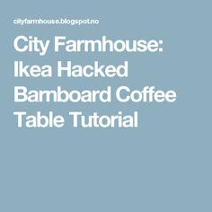 City Farmhouse: Ikea Hacked Barnboard Coffee Table Tutorial