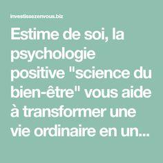 """Estime de soi, la psychologie positive """"science du bien-être"""" vous aide à transformer une vie ordinaire en une vie EXTRAORDINAIRE! Aide, Florence, Self Confidence, Science Of Happiness, Low Self Esteem, Positive Things"""