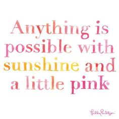 """Anything is possible with sunshine and a little pink."" - Lilly Pulitzer Cook That made me think of you :)) My adorable friend tagged me this❤and I must say it is so true:) The Words, Cool Words, Great Quotes, Quotes To Live By, Inspirational Quotes, Words Quotes, Me Quotes, Sayings, Pink Quotes"