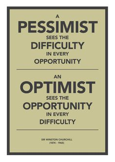 An optimist sees the opportunity in every difficulty. (Source: http://society6.com)