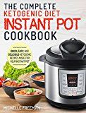 Keto Diet Instant Pot Cookbook: The Complete Ketogenic Diet Instant Pot Cookbook  Quick Easy and Delicious Ketogenic Recipes Made For Your Instant Pot (Ketogenic Diet Recipes) by Michelle Freeman (Author) #Kindle US #NewRelease #Cookbooks #Food #Wine #eBook #ad