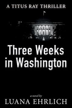 Luana ehrlich luanasbooks on pinterest great deals on three weeks in washington a titus ray thriller by luana ehrlich limited time free and discounted ebook deals for three weeks in washington fandeluxe Images