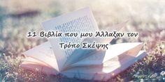 11 Βιβλία που μου Άλλαξαν τον Τρόπο Σκέψης & με Έκαναν να Αναθεωρήσω τον Κόσμο!