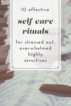 10 effective self-care rituals for stressed out overwhelmed highly sensitives Oh So Sensitive The post 10 effective self-care rituals for stressed out overwhelmed highly sensitives appeared first on Tecnology. Highly Sensitive Person, Sensitive People, Affirmations, Mental Training, Self Care Activities, Just Dream, Self Care Routine, Stressed Out, Self Development