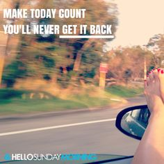 Make today count. You will never get it back. #HelloSundayMorning