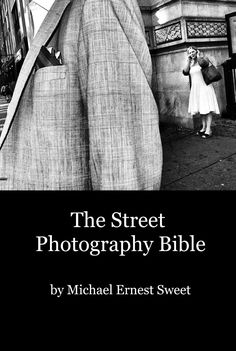 Michael ernest sweet︰the street photography bible by Frankie Yeung - issuu