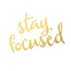 My latest mantra is to stay focused! I realized I have daily habits that are major time suckers (reading gossip sites, shopping online for things I don't need, etc.)