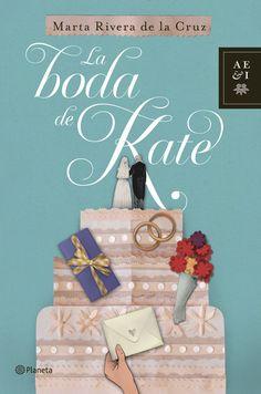 La boda de Kate. Marta Rivera de la Cruz. http://www.planetadelibros.com/la-boda-de-kate-libro-93620.html