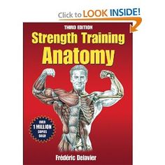Strength Training Anatomy-3rd Edition --- http://www.amazon.com/Strength-Training-Anatomy-3rd-Frederic-Delavier/dp/0736092269/?tag=homemademo033-20