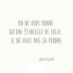 """""""On ne vous donne qu'une étincelle de folie. Il ne faut pas la perdre."""" - Robin Williams #inspiration #quotes #ydem"""
