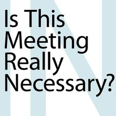 How to decide if the meeting you are about to schedule is important.