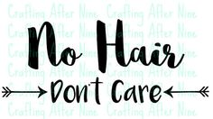 Check out this item in my Etsy shop https://www.etsy.com/listing/271665880/no-hair-dont-care-svg-cut-file-diy-bald