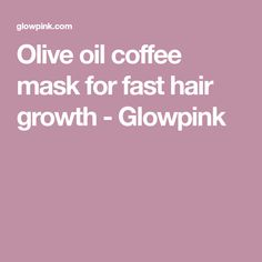 Olive oil coffee mask for fast hair growth - Glowpink