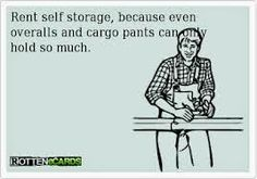 Rent self-storage, because even overalls and cargo pants can hold so much.