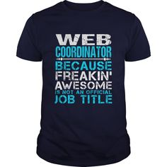 Web Coordinator Because Freaking Awesome Is Not An Official Job Title T-Shirt, Hoodie Web Coordinator