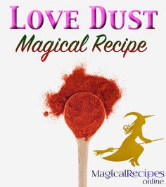The ancient Recipe of Love Dust dust on the path of true Love...