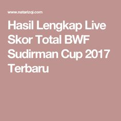 Hasil Lengkap Live Skor Total BWF Sudirman Cup 2017 Terbaru