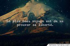 Le plus beau voyage est de se prouver sa liberté.