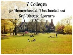 7 Colleges for homeschooled, unschooled, and self-directed learners - Great start up post with some schools and suggestions. There are more tips in the comments, and a follow-up post might be coming too.