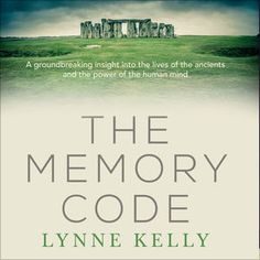 The Memory Code: The Traditional Aboriginal Memory Technique That Unlocks the Secrets of Stonehenge, Easter Island and Ancient Monuments the World Over (Unabridged) by Lynne Kelly