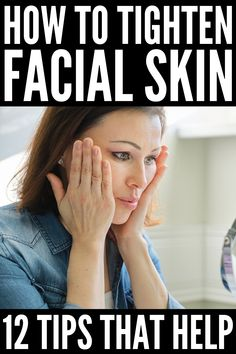 How to Tighten Skin on Your Face: 12 Anti-Aging Tips and Tricks