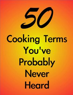 Test your culinary terminology expertise with this quiz and peruse a list of obscure cooking terms. From bain-marie to weep, you'll find 50 cooking terms that you've probably never heard before.