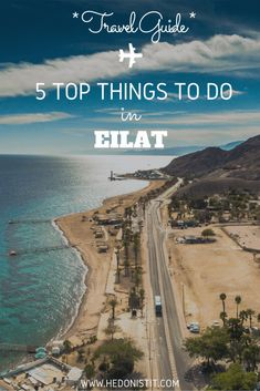 Eilat – 5 Special And Different Things To Do In The Israeli City Of Tourism - HEDONISTIT