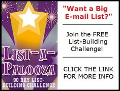 Want a big e-mail list?  I'm currently hosting a FREE List-Building Challenge called List-a-Palooza.  Click this link for more info: https://realprosperity.infusionsoft.com/go/lbcreg/RPI/PN