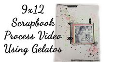 9x12 Scrapbook Layout Process Video - Using Gelatos