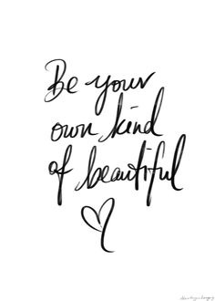 Be your own kind of beautiful.