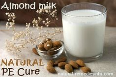 "Almond milk. This type of milk is a natural PE cure and it said to improve sexual related problems and sexual drive. Try adding ""saffron"" (an aphrodisiac) to this milk to make it a very effective remedy. Gather 10 almonds, a cup of hot cow's milk, saffron, a pinch of ginger and a pinch of cardamom. All you need to do is soak the almonds over night with water. Peel off the skin and blend it together with the milk and other ingredients mentioned."