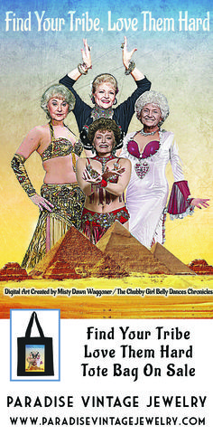 Find Your Tribe, Love Them Hard - Golden Girls as Belly Dancers www.paradisevintagejewelry.com