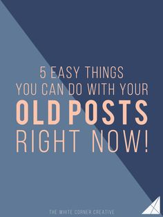 5 Things You Can Do With Your Old Posts Right Now - The White Corner Creative
