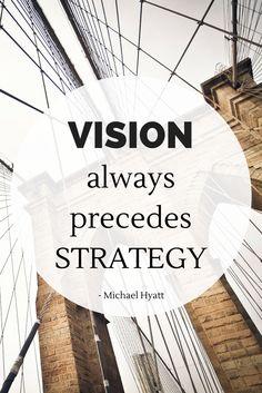 """""""Vision always precedes strategy."""" - Michael Hyatt"""