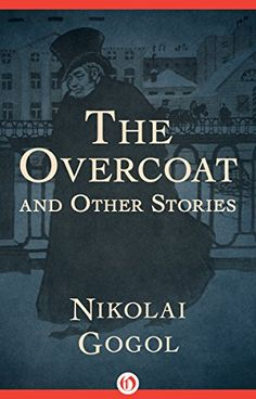 The Overcoat: And Other Stories by Nikolai Gogol https://www.amazon.com/dp/B01DX7VM76/ref=cm_sw_r_pi_dp_6b-CxbYEM7RBA