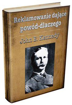 JOHN E. KENNEDY — ojciec reklamy, który 107 lat temu ustanowił NIEZMIENNE i FUNDAMENTALNE reguły, odpowiedzialne za bajońskie zyski ze sprzedaży tekstem ... Odkryj jego DWIE koncepcje, dzięki którym przemienił małe firmy w goliatów rynku ...a słabych copywriterów w legendy branży!