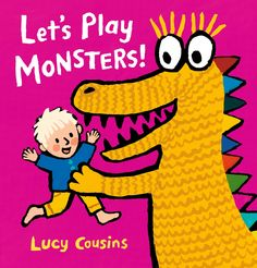 Let's Play Monsters! by Lucy Cousins New Children's Books, Pile Of Books, Arnold Lobel, Learning Time, Lets Play, Children's Picture Books, Little Monsters, Bedtime Stories, Penguin Random House